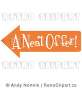 "January 8th, 2011: Royalty Free Vector Retro Illustration of an Orange Arrow Shaped Sign Pointing Left and Reading ""A Neat Offer"" by Andy Nortnik"